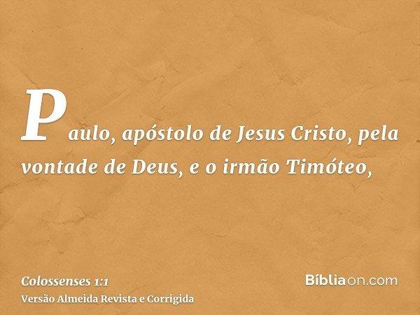 Paulo, apóstolo de Jesus Cristo, pela vontade de Deus, e o irmão Timóteo,