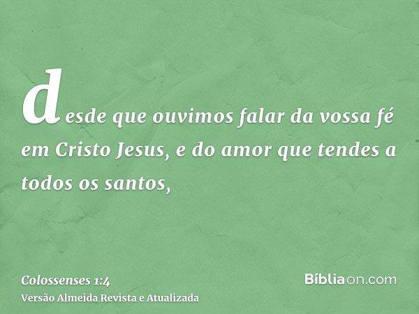desde que ouvimos falar da vossa fé em Cristo Jesus, e do amor que tendes a todos os santos,