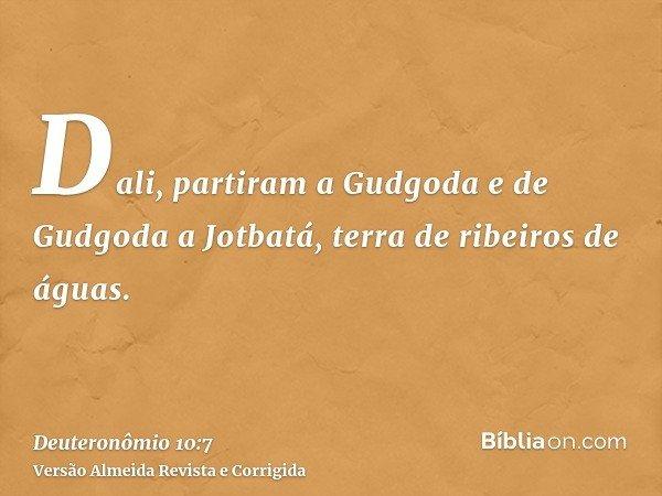 Dali, partiram a Gudgoda e de Gudgoda a Jotbatá, terra de ribeiros de águas.