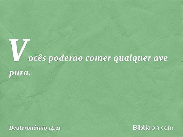 """""""Vocês poderão comer qualquer ave pura. -- Deuteronômio 14:11"""