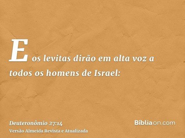 E os levitas dirão em alta voz a todos os homens de Israel: