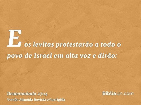 E os levitas protestarão a todo o povo de Israel em alta voz e dirão:
