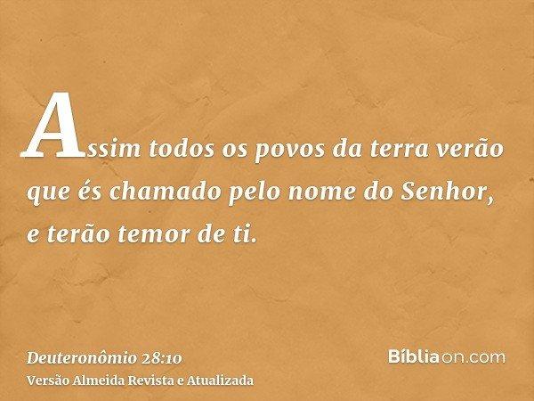 Assim todos os povos da terra verão que és chamado pelo nome do Senhor, e terão temor de ti.