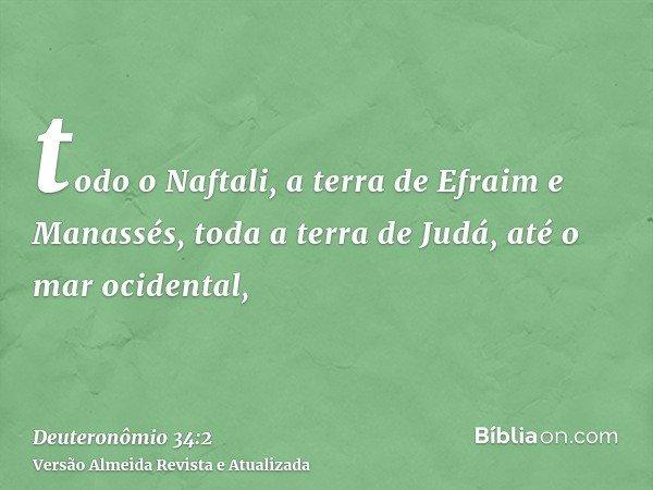 todo o Naftali, a terra de Efraim e Manassés, toda a terra de Judá, até o mar ocidental,