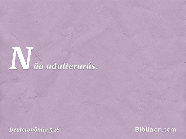 """ 'Não adulterarás. -- Deuteronômio 5:18"