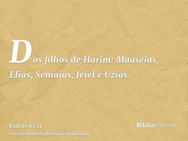 Dos filhos de Harim: Maaséias, Elias, Semaías, Jeiel e Uzias.