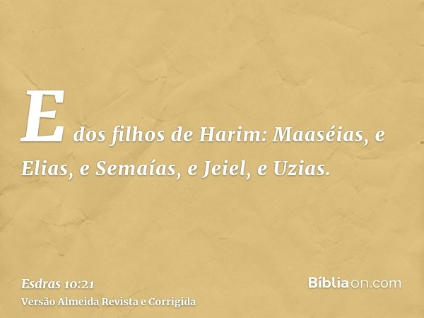 E dos filhos de Harim: Maaséias, e Elias, e Semaías, e Jeiel, e Uzias.