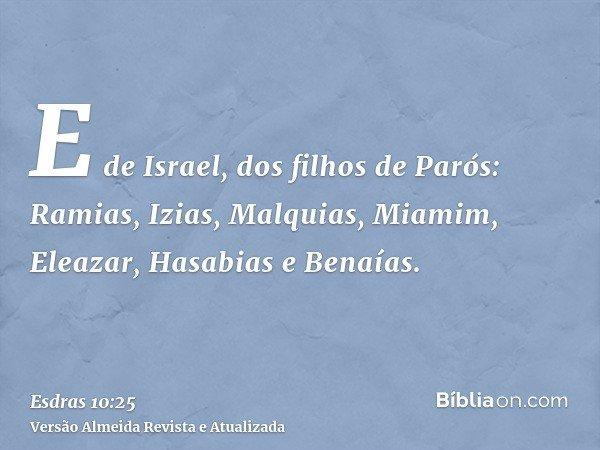 E de Israel, dos filhos de Parós: Ramias, Izias, Malquias, Miamim, Eleazar, Hasabias e Benaías.