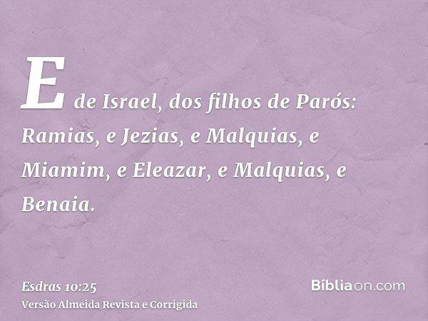 E de Israel, dos filhos de Parós: Ramias, e Jezias, e Malquias, e Miamim, e Eleazar, e Malquias, e Benaia.