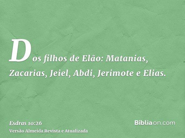 Dos filhos de Elão: Matanias, Zacarias, Jeiel, Abdi, Jerimote e Elias.