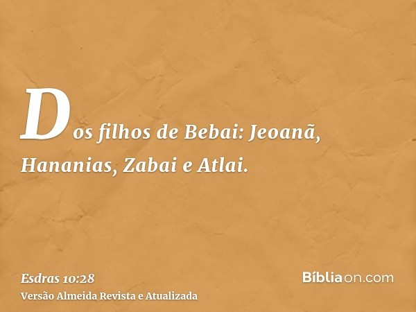 Dos filhos de Bebai: Jeoanã, Hananias, Zabai e Atlai.