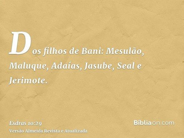 Dos filhos de Bani: Mesulão, Maluque, Adaías, Jasube, Seal e Jerimote.