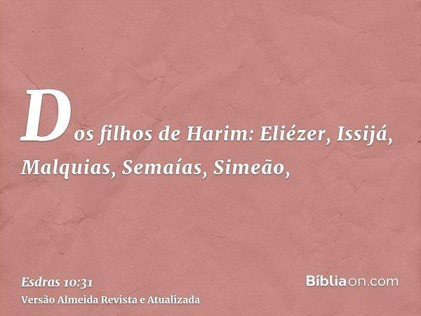Dos filhos de Harim: Eliézer, Issijá, Malquias, Semaías, Simeão,