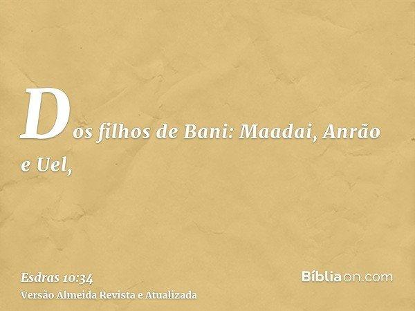 Dos filhos de Bani: Maadai, Anrão e Uel,