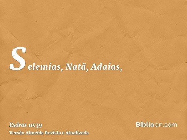 Selemias, Natã, Adaías,
