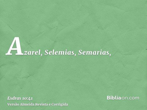 Azarel, Selemias, Semarias,