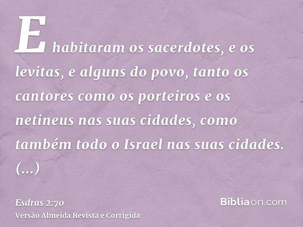 E habitaram os sacerdotes, e os levitas, e alguns do povo, tanto os cantores como os porteiros e os netineus nas suas cidades, como também todo o Israel nas sua