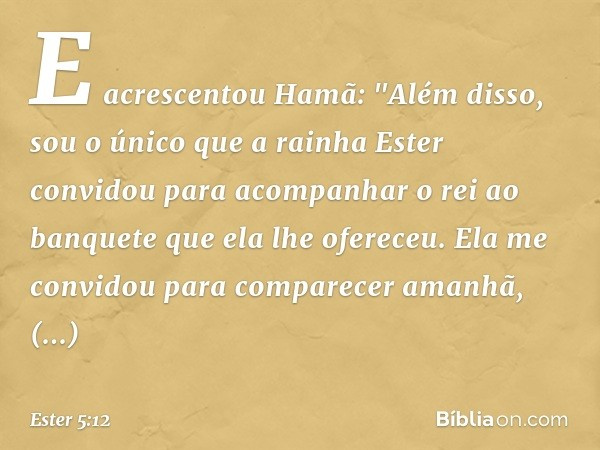 E acrescentou Hamã: