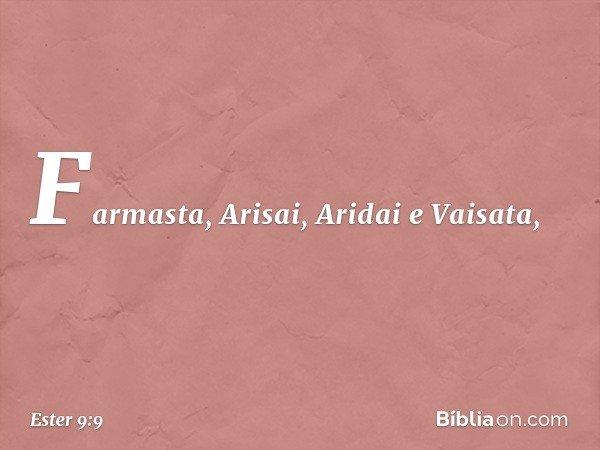 Farmasta, Arisai, Aridai e Vaisata, -- Ester 9:9
