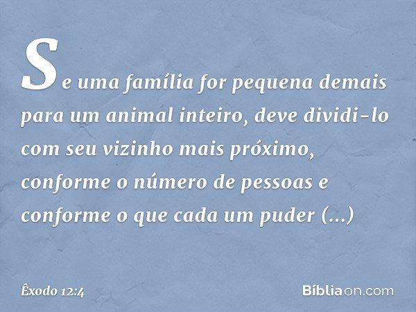 Se uma família for pequena demais para um animal inteiro, deve dividi-lo com seu vizinho mais próximo, conforme o número de pessoas e conforme o que cada um pu