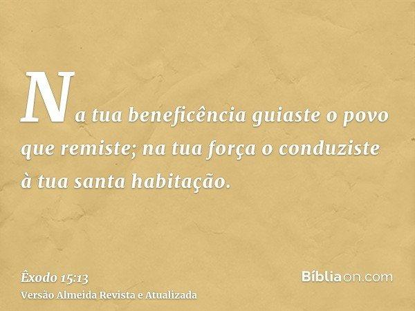 Na tua beneficência guiaste o povo que remiste; na tua força o conduziste à tua santa habitação.