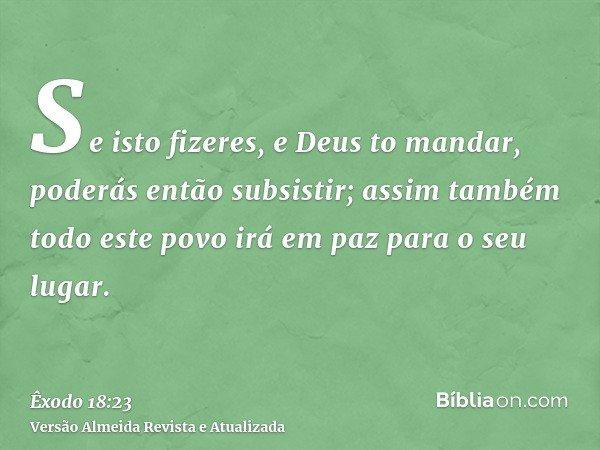 Se isto fizeres, e Deus to mandar, poderás então subsistir; assim também todo este povo irá em paz para o seu lugar.