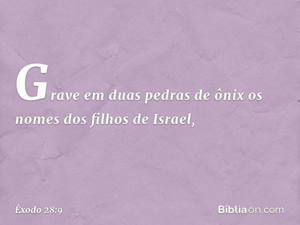 """""""Grave em duas pedras de ônix os nomes dos filhos de Israel, -- Êxodo 28:9"""
