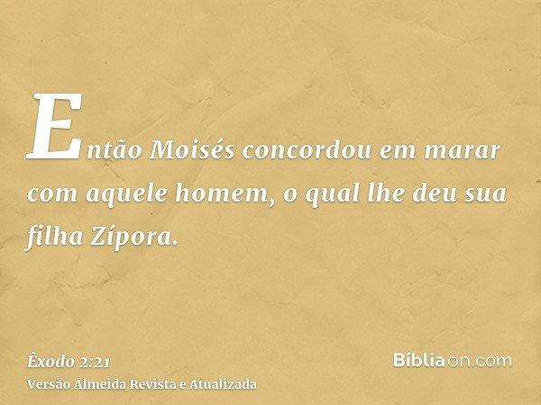 Então Moisés concordou em marar com aquele homem, o qual lhe deu sua filha Zípora.