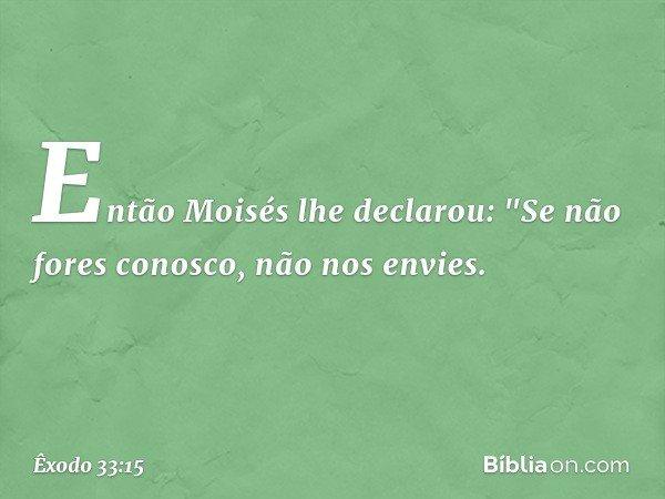 Então Moisés lhe declarou: