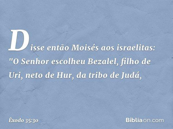 Disse então Moisés aos israelitas: