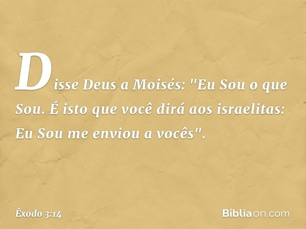 Disse Deus a Moisés:
