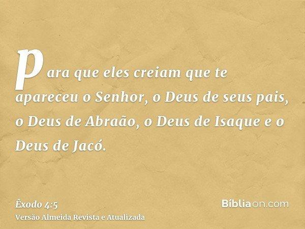 para que eles creiam que te apareceu o Senhor, o Deus de seus pais, o Deus de Abraão, o Deus de Isaque e o Deus de Jacó.