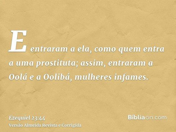 E entraram a ela, como quem entra a uma prostituta; assim, entraram a Oolá e a Oolibá, mulheres infames.
