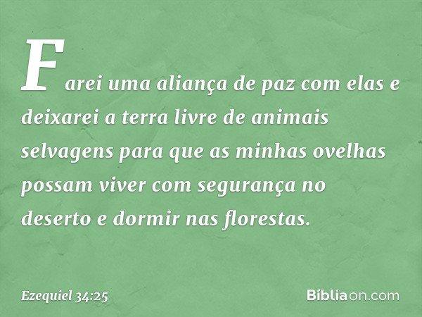 """""""Farei uma aliança de paz com elas e deixarei a terra livre de animais selvagens para que as minhas ovelhas possam viver com segurança no deserto e dormir nas f"""