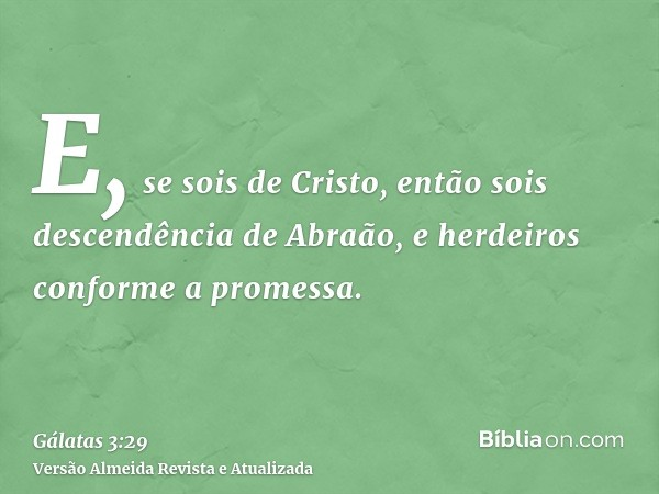 E, se sois de Cristo, então sois descendência de Abraão, e herdeiros conforme a promessa.