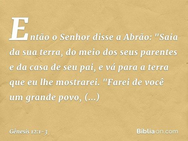 Então o Senhor disse a Abrão: