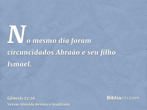 No mesmo dia foram circuncidados Abraão e seu filho Ismael.