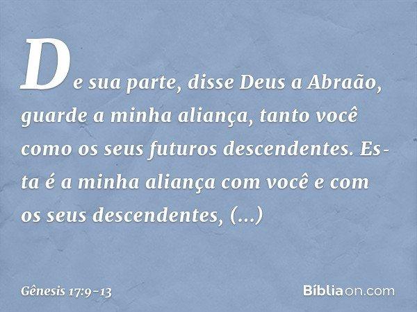 """""""De sua parte"""", disse Deus a Abraão, """"guarde a minha aliança, tanto você como os seus futuros descendentes. Esta é a minha aliança com você e com os seus des"""