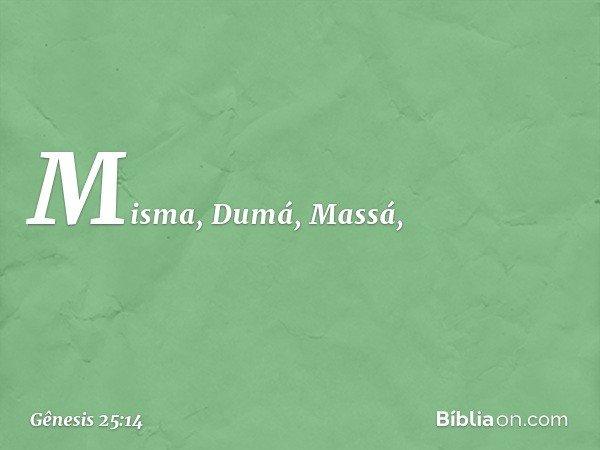 Misma, Dumá, Massá, -- Gênesis 25:14