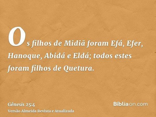 Os filhos de Midiã foram Efá, Efer, Hanoque, Abidá e Eldá; todos estes foram filhos de Quetura.