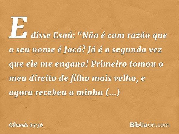 E disse Esaú: