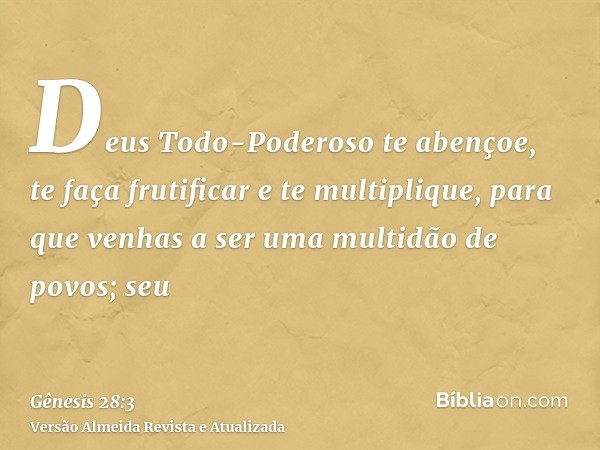 Deus Todo-Poderoso te abençoe, te faça frutificar e te multiplique, para que venhas a ser uma multidão de povos; seu
