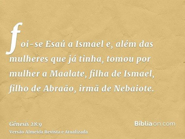 foi-se Esaú a Ismael e, além das mulheres que já tinha, tomou por mulher a Maalate, filha de Ismael, filho de Abraão, irmã de Nebaiote.