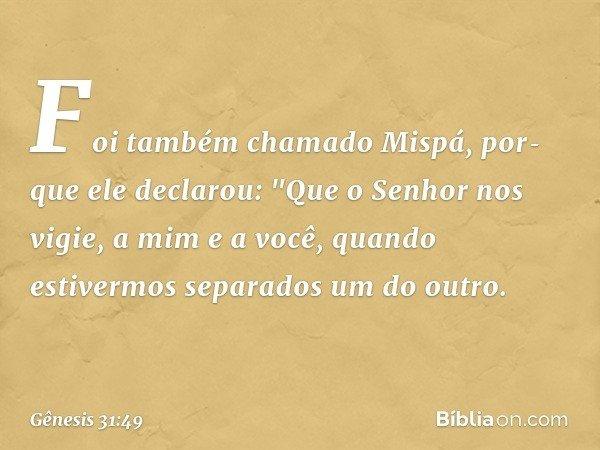 Foi também chamado Mispá, porque ele declarou: