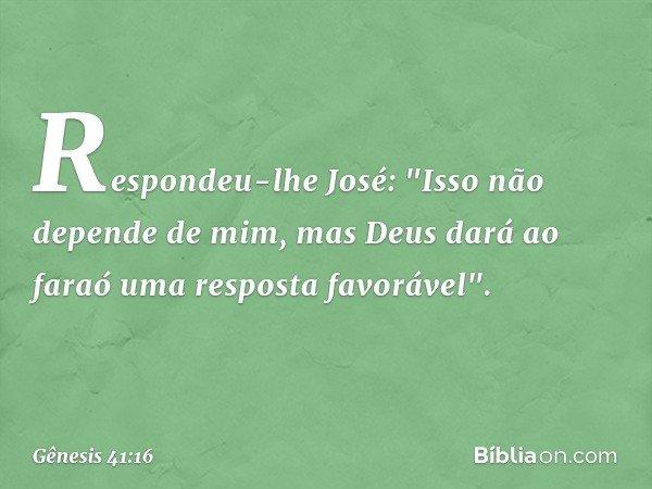 Respondeu-lhe José: