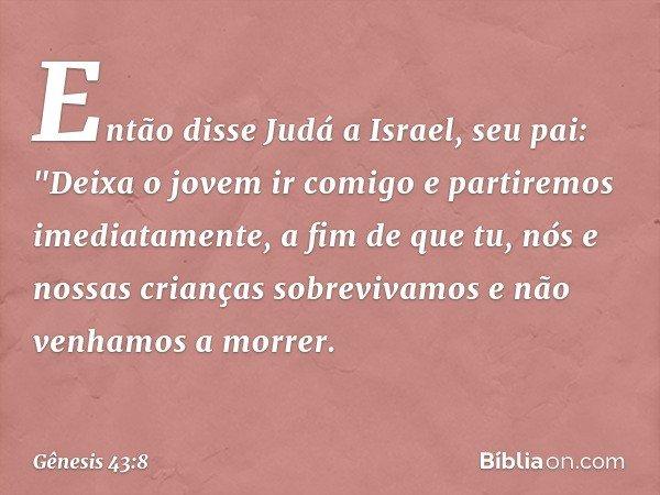 Então disse Judá a Israel, seu pai: