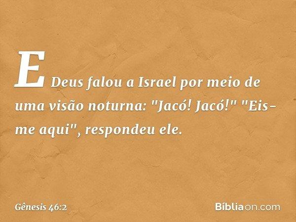 E Deus falou a Israel por meio de uma visão noturna: