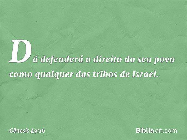 Dã defenderá o direito do seu povo como qualquer das tribos de Israel. -- Gênesis 49:16