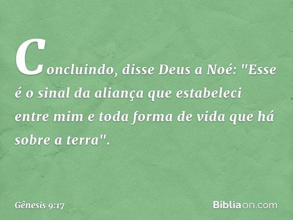 Concluindo, disse Deus a Noé: