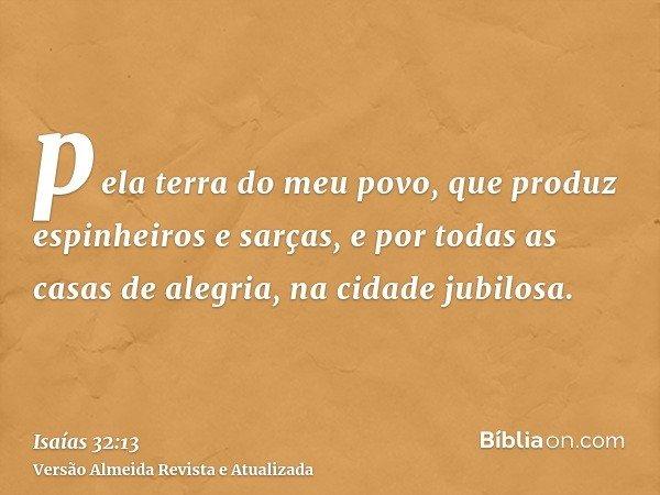 pela terra do meu povo, que produz espinheiros e sarças, e por todas as casas de alegria, na cidade jubilosa.